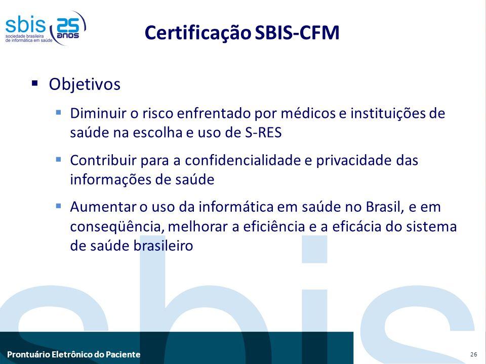 Prontuário Eletrônico do Paciente Objetivos Diminuir o risco enfrentado por médicos e instituições de saúde na escolha e uso de S-RES Contribuir para