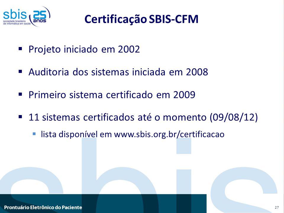 Prontuário Eletrônico do Paciente Projeto iniciado em 2002 Auditoria dos sistemas iniciada em 2008 Primeiro sistema certificado em 2009 11 sistemas ce