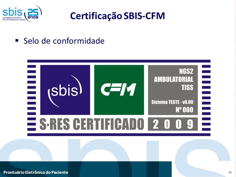 Prontuário Eletrônico do Paciente Selo de conformidade 30 Certificação SBIS-CFM