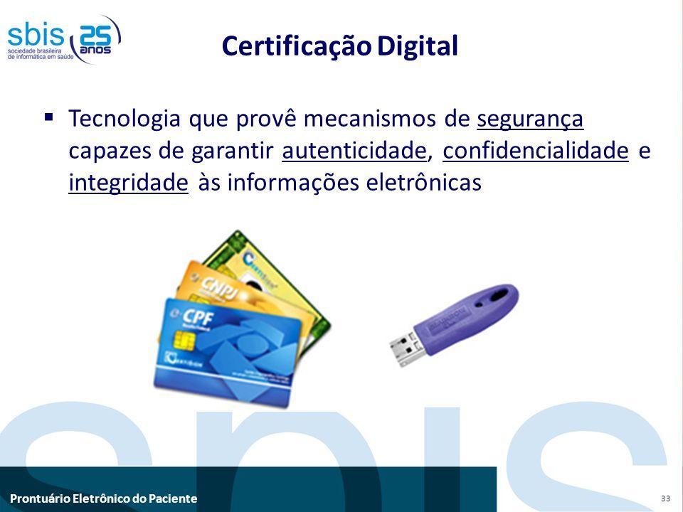 Prontuário Eletrônico do Paciente Certificação Digital Tecnologia que provê mecanismos de segurança capazes de garantir autenticidade, confidencialida
