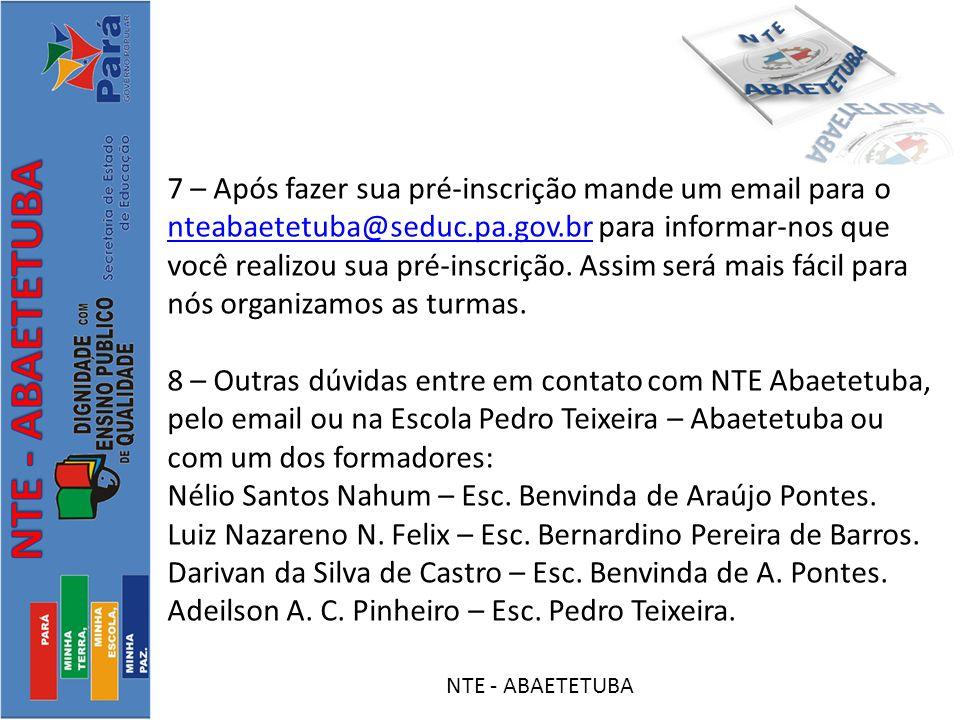 7 – Após fazer sua pré-inscrição mande um email para o nteabaetetuba@seduc.pa.gov.br para informar-nos que você realizou sua pré-inscrição.