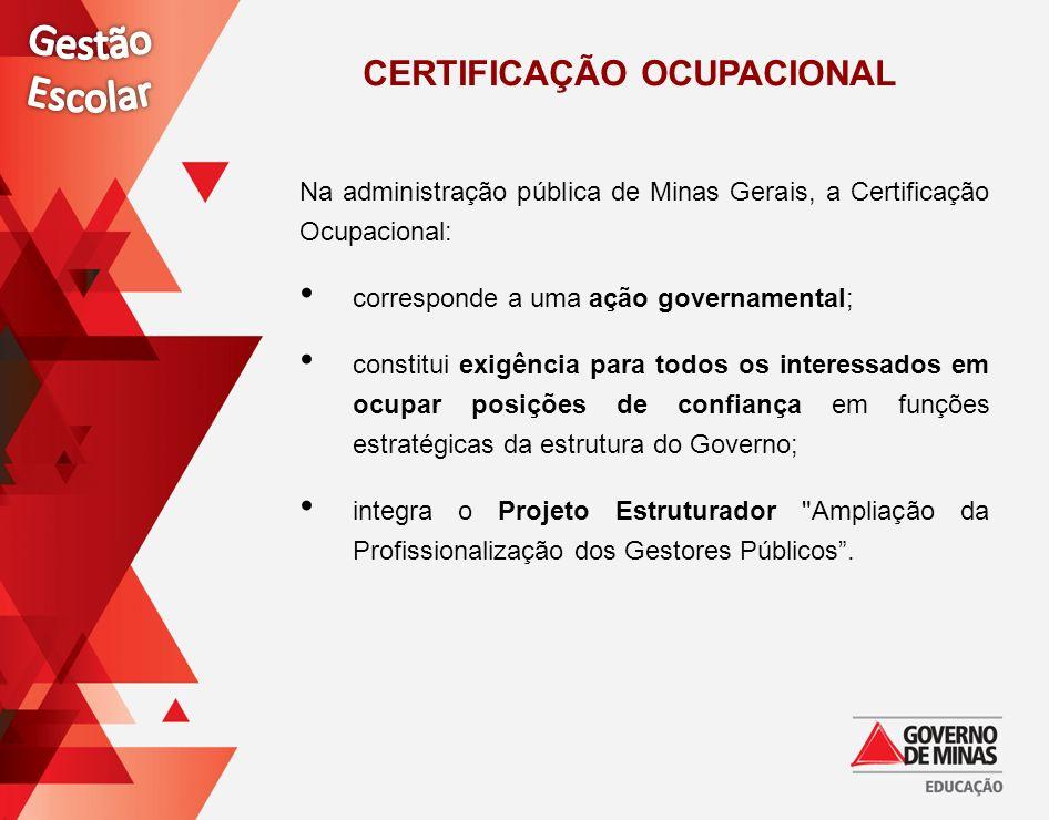 CERTIFICAÇÃO OCUPACIONAL Na administração pública de Minas Gerais, a Certificação Ocupacional: corresponde a uma ação governamental; constitui exigênc
