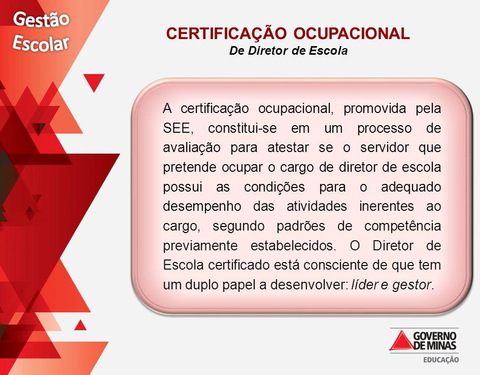 CERTIFICAÇÃO OCUPACIONAL De Diretor de Escola A certificação ocupacional, promovida pela SEE, constitui-se em um processo de avaliação para atestar se