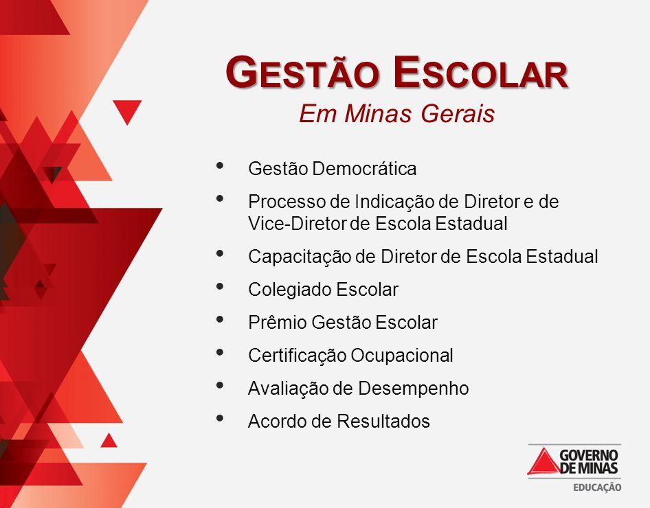 G ESTÃO E SCOLAR Em Minas Gerais Gestão Democrática Processo de Indicação de Diretor e de Vice-Diretor de Escola Estadual Capacitação de Diretor de Es