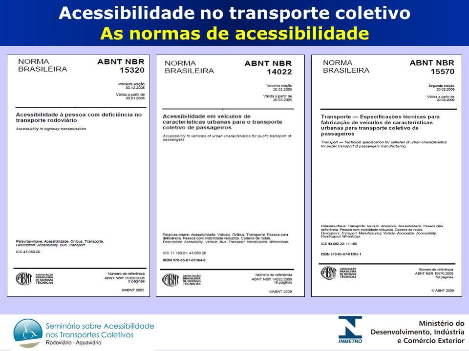 As normas de acessibilidade para o Transporte Urbano 2 A norma de acessibilidade para o transporte Rodoviário Terminais Pontos de parada Equipamento de acesso Treinamento de pessoal Comunicação/Sinalização Veículos