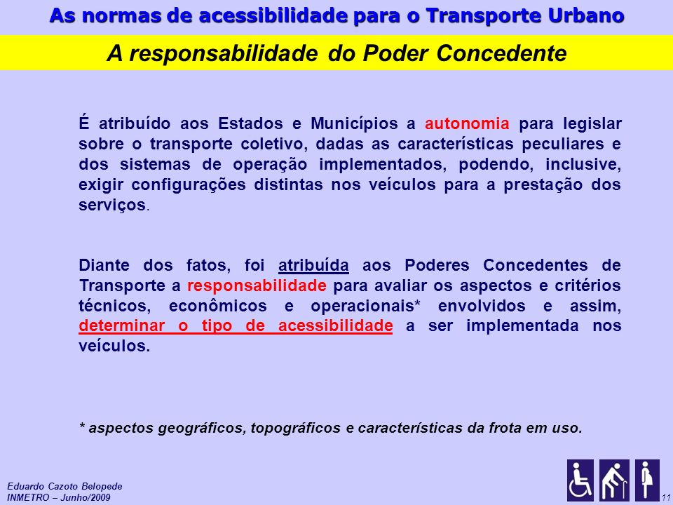 As normas de acessibilidade para o Transporte Urbano 11 É atribuído aos Estados e Municípios a autonomia para legislar sobre o transporte coletivo, da