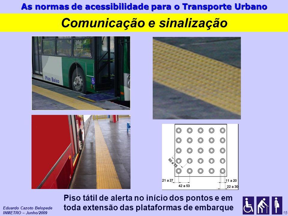 As normas de acessibilidade para o Transporte Urbano 15 Comunicação e sinalização Piso tátil de alerta no início dos pontos e em toda extensão das pla