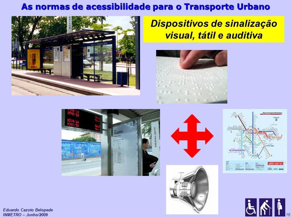 As normas de acessibilidade para o Transporte Urbano 16 Dispositivos de sinalização visual, tátil e auditiva Eduardo Cazoto Belopede INMETRO – Junho/2