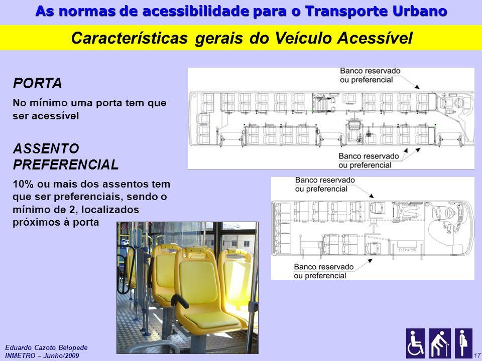 As normas de acessibilidade para o Transporte Urbano 17 PORTA No mínimo uma porta tem que ser acessível ASSENTO PREFERENCIAL 10% ou mais dos assentos