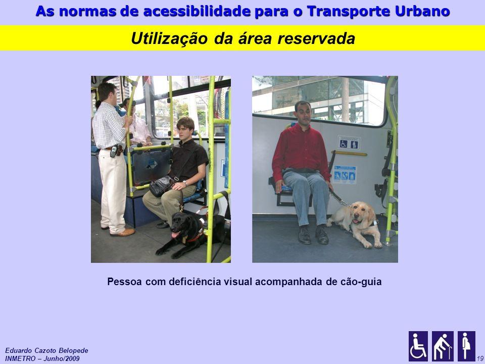 As normas de acessibilidade para o Transporte Urbano 19 Pessoa com deficiência visual acompanhada de cão-guia Eduardo Cazoto Belopede INMETRO – Junho/