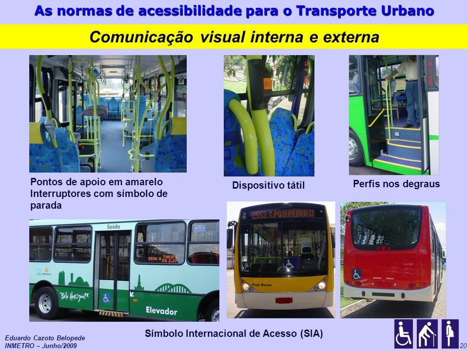 As normas de acessibilidade para o Transporte Urbano 20 Eduardo Cazoto Belopede INMETRO – Junho/2009 Comunicação visual interna e externa Pontos de ap