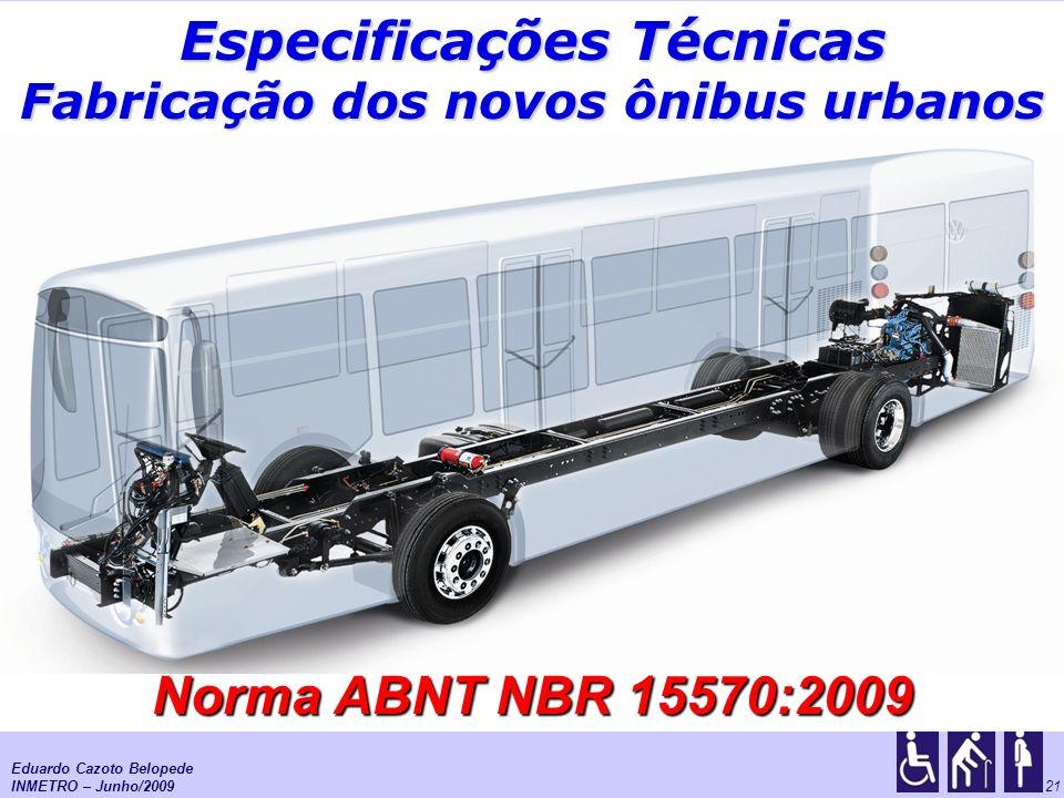 As normas de acessibilidade para o Transporte Urbano 21 Especificações Técnicas Fabricação dos novos ônibus urbanos Norma ABNT NBR 15570:2009 Eduardo