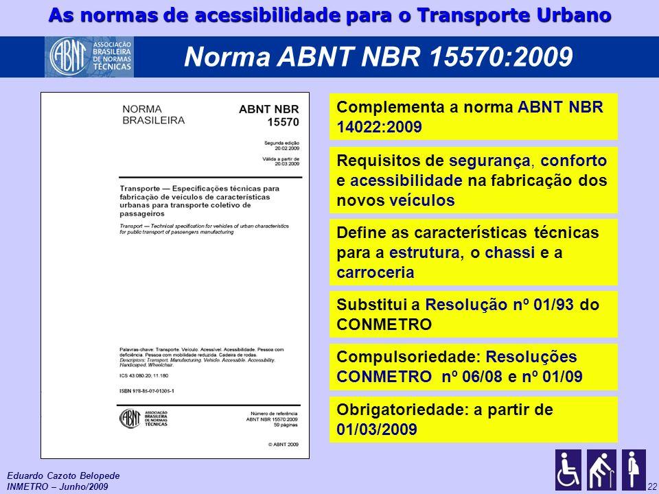 As normas de acessibilidade para o Transporte Urbano 22 Complementa a norma ABNT NBR 14022:2009 Substitui a Resolução nº 01/93 do CONMETRO Compulsorie