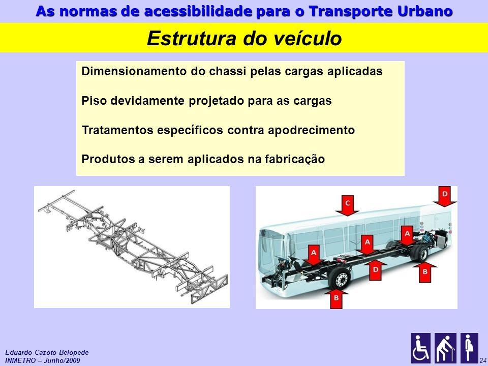 As normas de acessibilidade para o Transporte Urbano 24 Estrutura do veículo Dimensionamento do chassi pelas cargas aplicadas Piso devidamente projeta