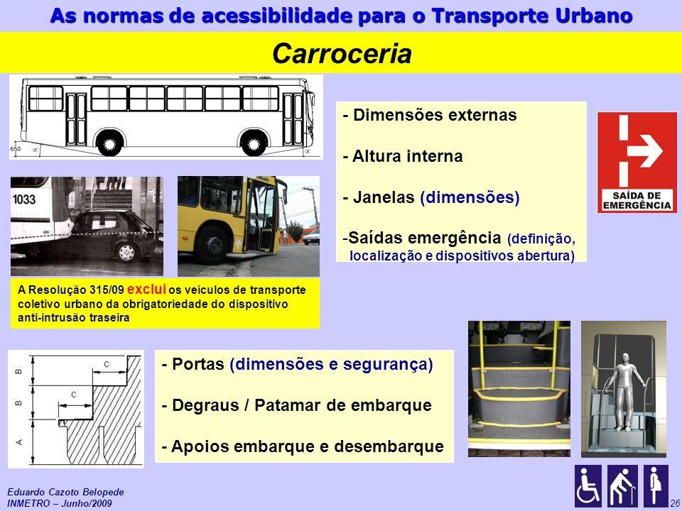 As normas de acessibilidade para o Transporte Urbano 26 - Dimensões externas - Altura interna - Janelas (dimensões) -Saídas emergência (definição, loc