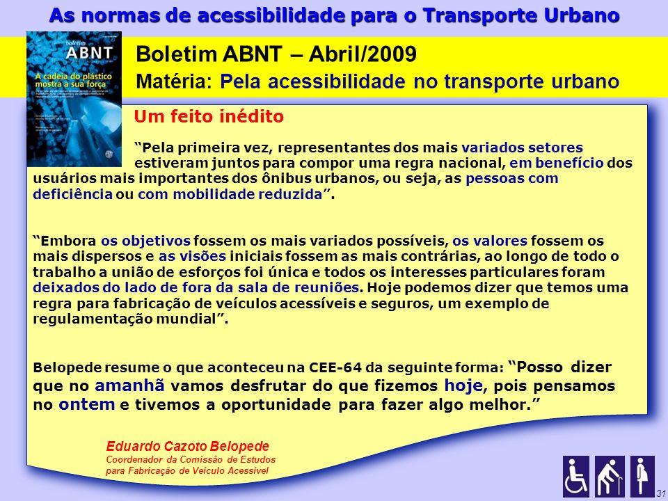 As normas de acessibilidade para o Transporte Urbano 31 Um feito inédito Pela primeira vez, representantes dos mais variados setores estiveram juntos