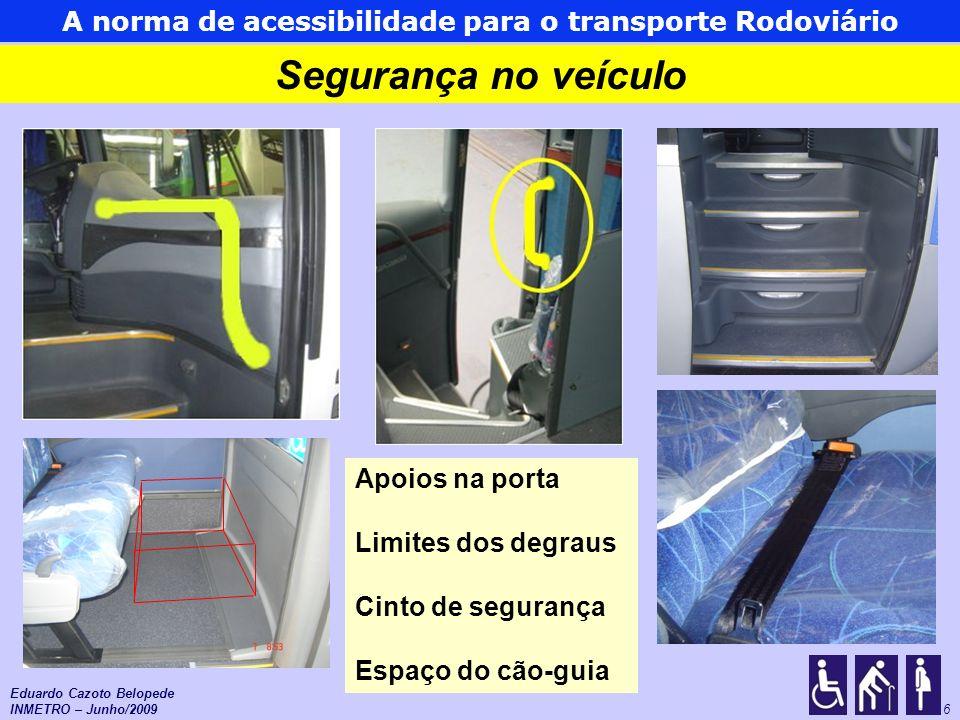 As normas de acessibilidade para o Transporte Urbano 17 PORTA No mínimo uma porta tem que ser acessível ASSENTO PREFERENCIAL 10% ou mais dos assentos tem que ser preferenciais, sendo o mínimo de 2, localizados próximos à porta Eduardo Cazoto Belopede INMETRO – Junho/2009 Características gerais do Veículo Acessível