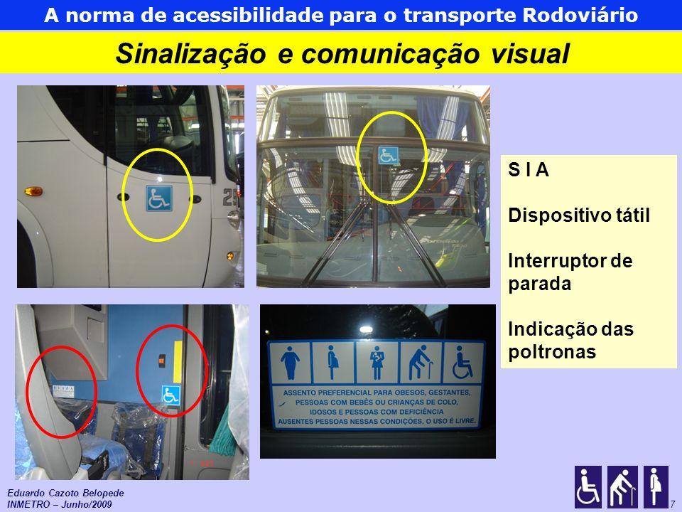 As normas de acessibilidade para o Transporte Urbano 7 Sinalização e comunicação visual Eduardo Cazoto Belopede INMETRO – Junho/2009 A norma de acessi