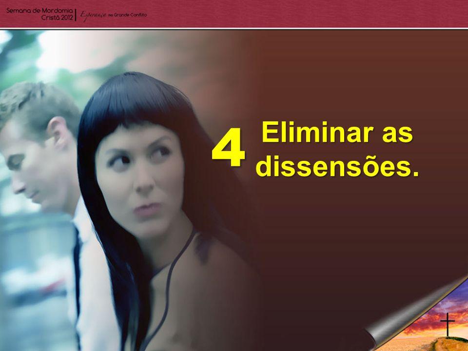 Eliminar as dissensões. 4