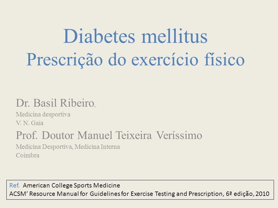 Diabetes mellitus Prescrição do exercício físico Dr. Basil Ribeiro, Medicina desportiva V. N. Gaia Prof. Doutor Manuel Teixeira Veríssimo Medicina Des