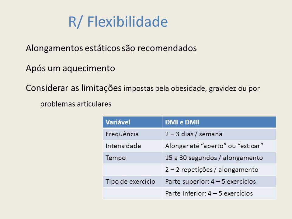 R/ Flexibilidade VariávelDMI e DMII Frequência2 – 3 dias / semana IntensidadeAlongar até aperto ou esticar Tempo15 a 30 segundos / alongamento 2 – 2 r