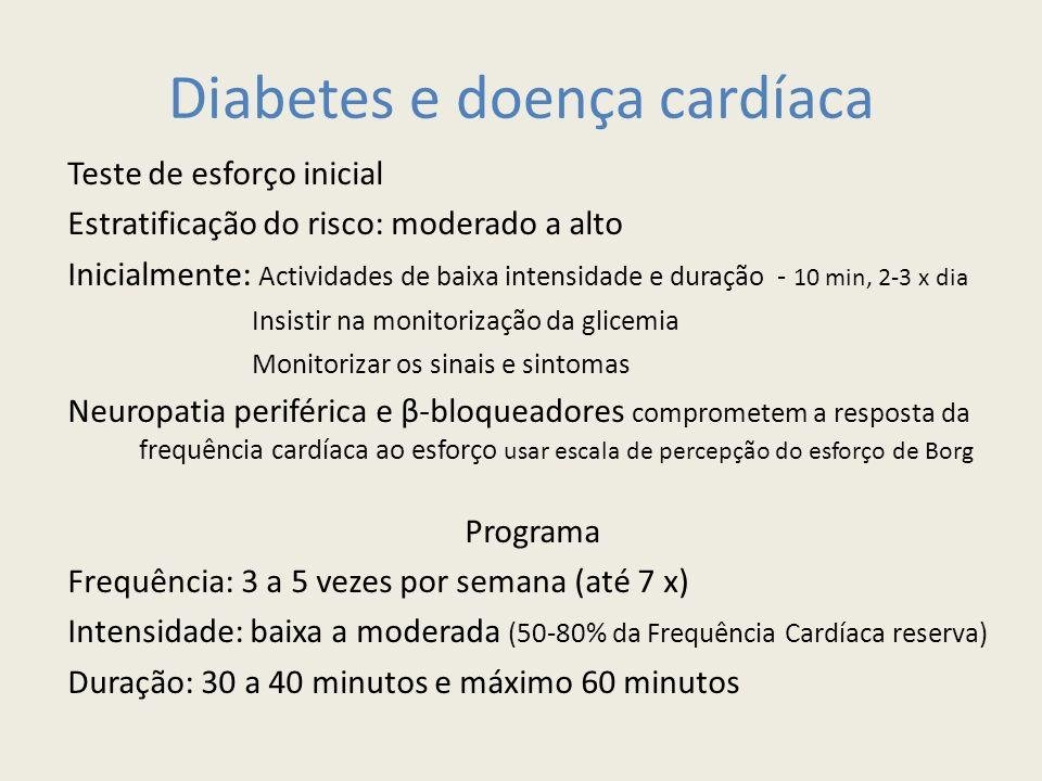 Diabetes e doença cardíaca Teste de esforço inicial Estratificação do risco: moderado a alto Inicialmente: Actividades de baixa intensidade e duração