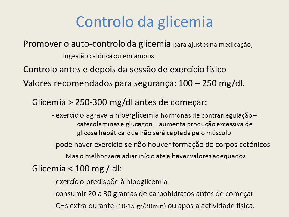 Controlo da glicemia Promover o auto-controlo da glicemia para ajustes na medicação, ingestão calórica ou em ambos Controlo antes e depois da sessão de exercício físico Valores recomendados para segurança: 100 – 250 mg/dl.