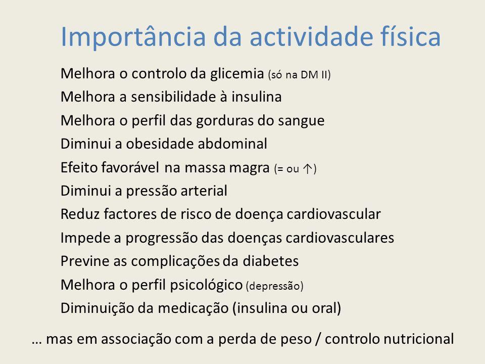 Importância da actividade física Melhora o controlo da glicemia (só na DM II) Melhora a sensibilidade à insulina Melhora o perfil das gorduras do sang