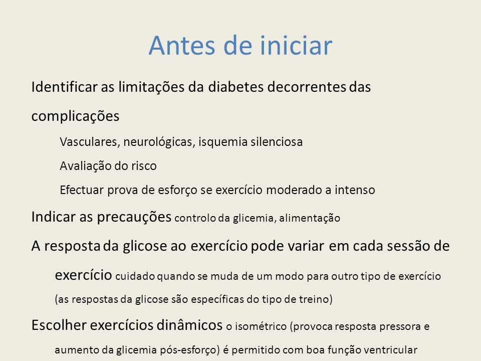Antes de iniciar Identificar as limitações da diabetes decorrentes das complicações Vasculares, neurológicas, isquemia silenciosa Avaliação do risco E