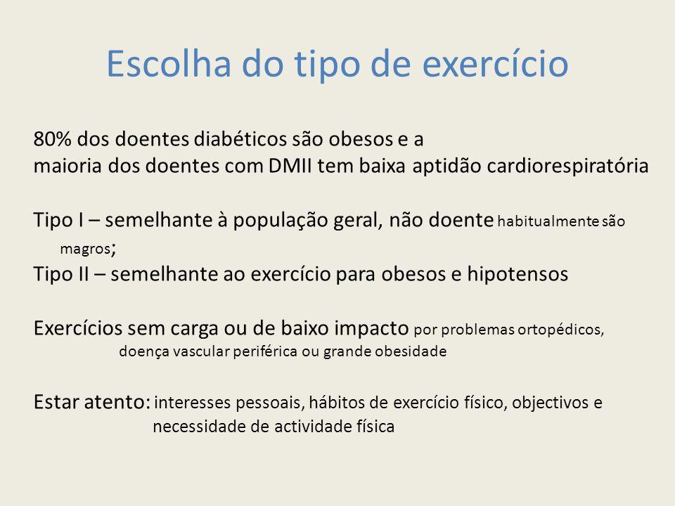 Escolha do tipo de exercício 80% dos doentes diabéticos são obesos e a maioria dos doentes com DMII tem baixa aptidão cardiorespiratória Tipo I – seme