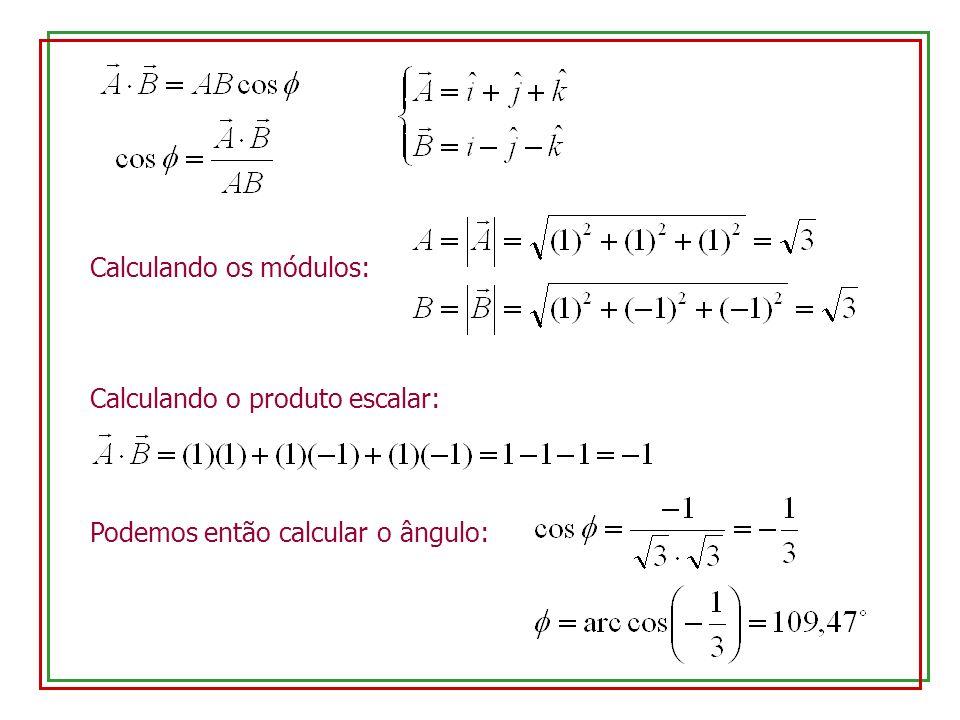 Calculando os módulos: Calculando o produto escalar: Podemos então calcular o ângulo: