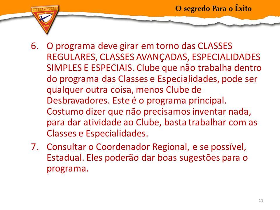 6.O programa deve girar em torno das CLASSES REGULARES, CLASSES AVANÇADAS, ESPECIALIDADES SIMPLES E ESPECIAIS. Clube que não trabalha dentro do progra