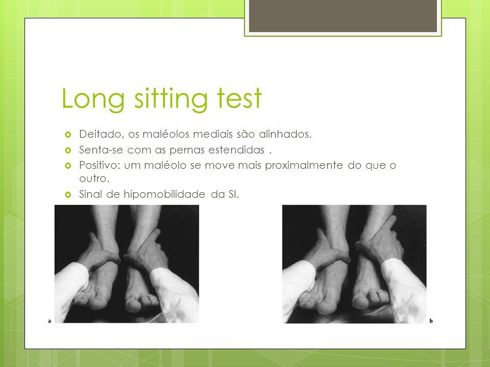 Long sitting test Deitado, os maléolos mediais são alinhados. Senta-se com as pernas estendidas. Positivo: um maléolo se move mais proximalmente do qu
