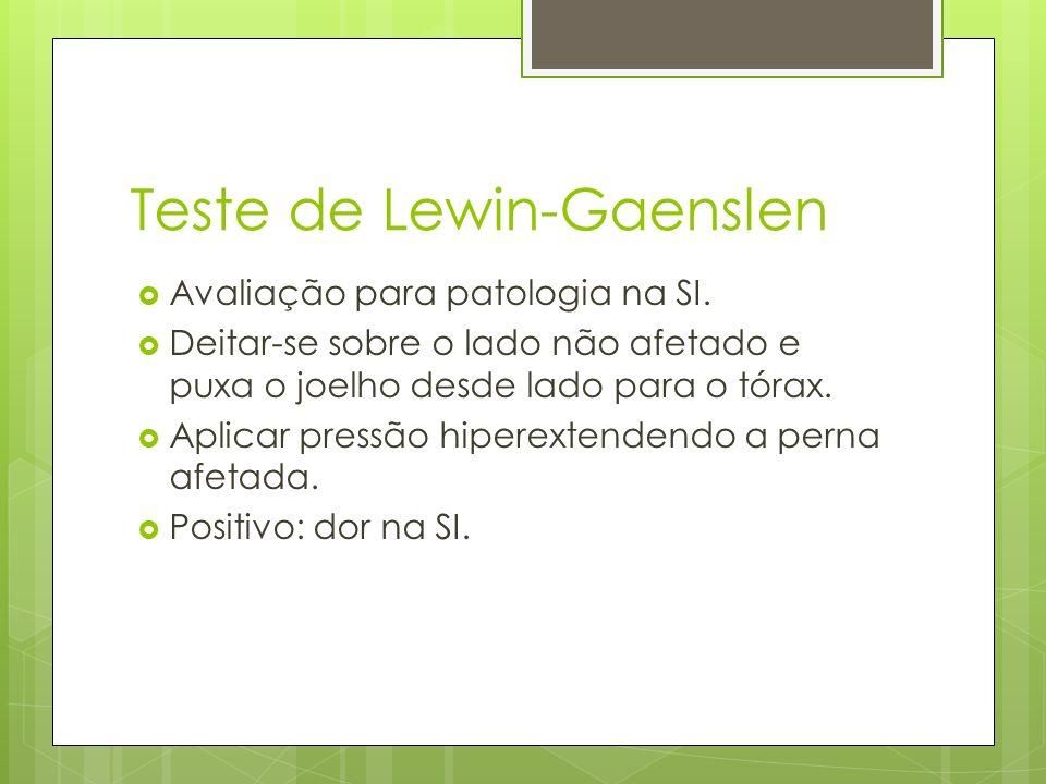 Teste de Lewin-Gaenslen Avaliação para patologia na SI. Deitar-se sobre o lado não afetado e puxa o joelho desde lado para o tórax. Aplicar pressão hi
