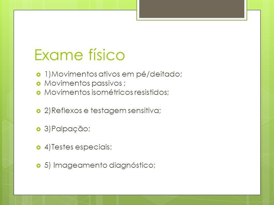 1)Movimentos ativos em pé/deitado; Movimentos passivos ; Movimentos isométricos resistidos; 2)Reflexos e testagem sensitiva; 3)Palpação; 4)Testes espe