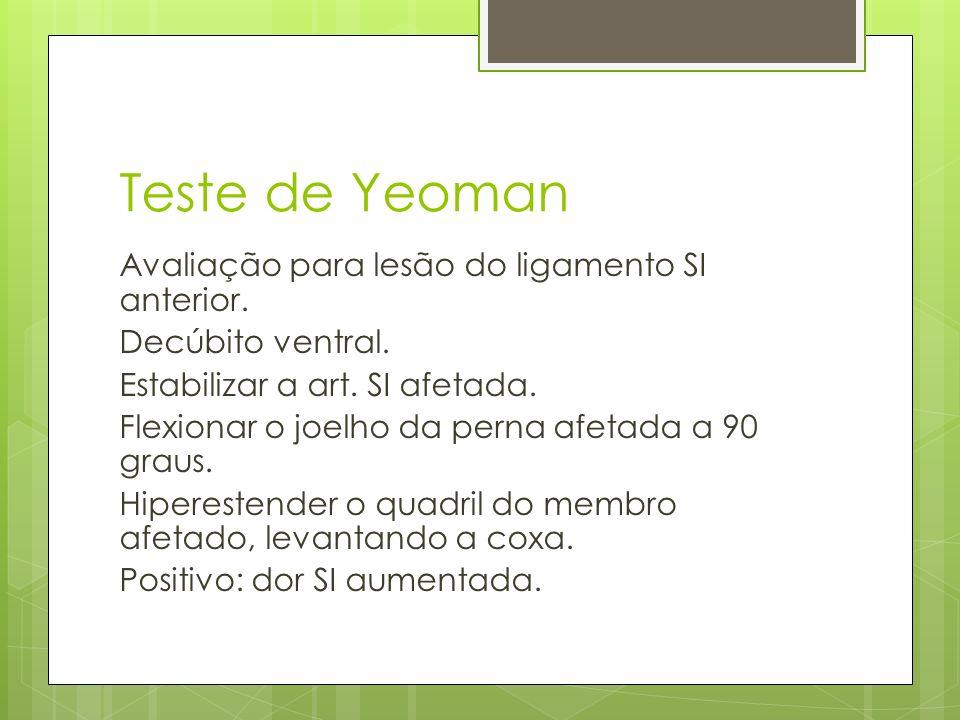 Teste de Yeoman Avaliação para lesão do ligamento SI anterior. Decúbito ventral. Estabilizar a art. SI afetada. Flexionar o joelho da perna afetada a