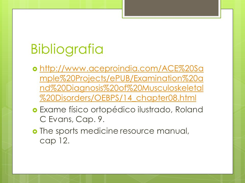 Bibliografia http://www.aceproindia.com/ACE%20Sa mple%20Projects/ePUB/Examination%20a nd%20Diagnosis%20of%20Musculoskeletal %20Disorders/OEBPS/14_chap