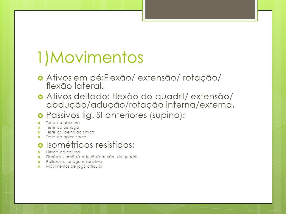 1)Movimentos Ativos em pé:Flexão/ extensão/ rotação/ flexão lateral. Ativos deitado: flexão do quadril/ extensão/ abdução/adução/rotação interna/exter