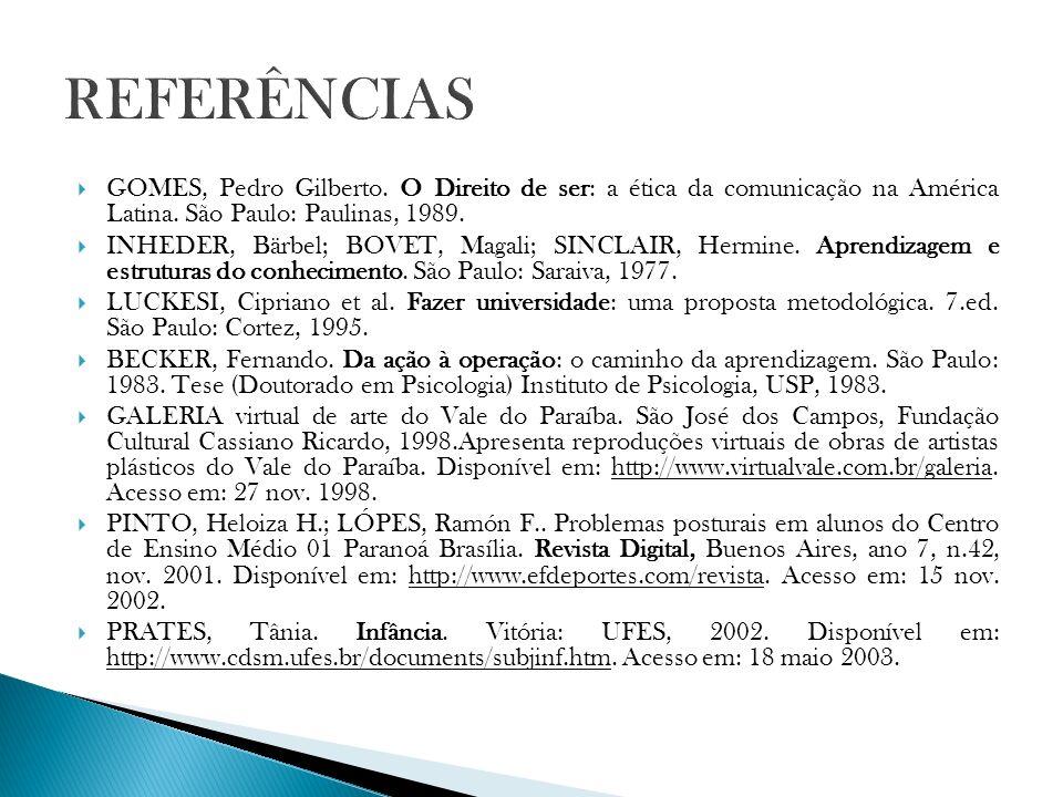 GOMES, Pedro Gilberto. O Direito de ser: a ética da comunicação na América Latina. São Paulo: Paulinas, 1989. INHEDER, Bärbel; BOVET, Magali; SINCLAIR