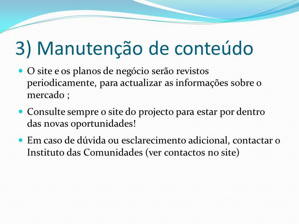 3) Manutenção de conteúdo O site e os planos de negócio serão revistos periodicamente, para actualizar as informações sobre o mercado ; Consulte sempr