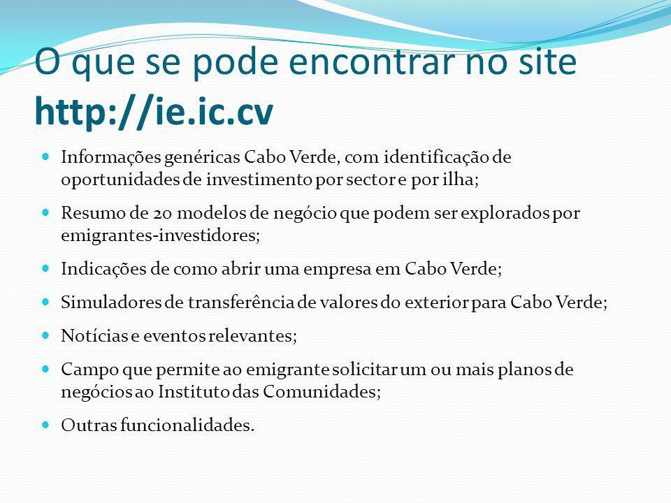 O que se pode encontrar no site http://ie.ic.cv Informações genéricas Cabo Verde, com identificação de oportunidades de investimento por sector e por