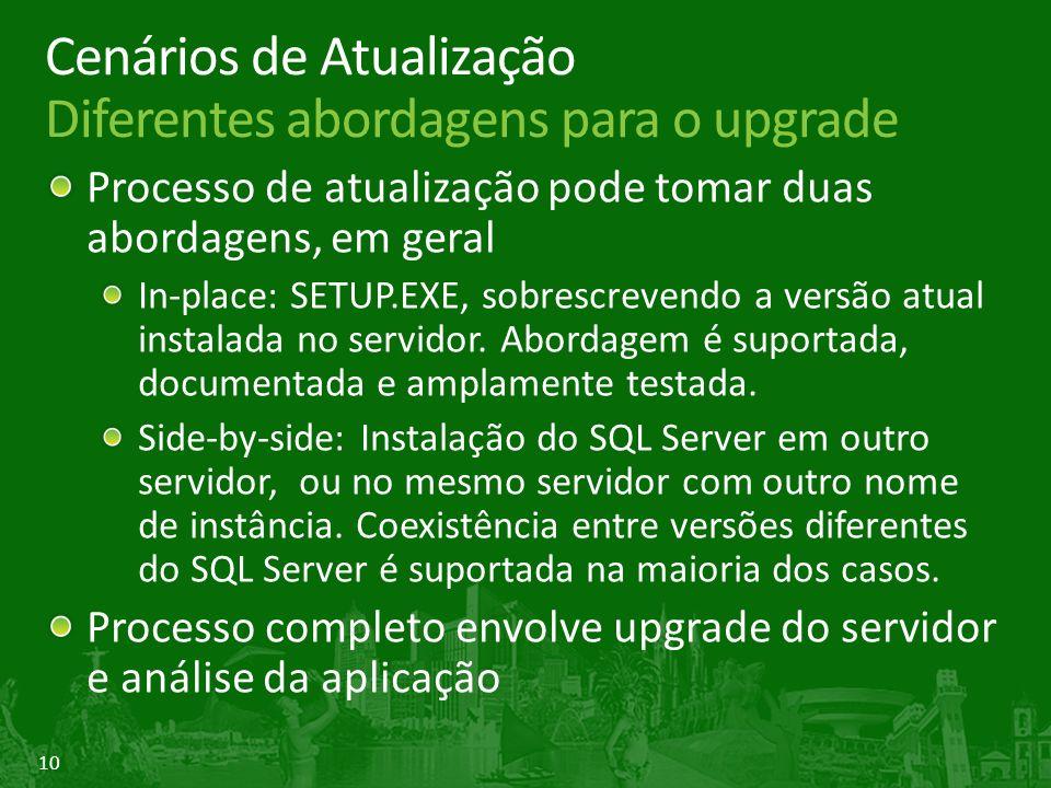 10 Cenários de Atualização Diferentes abordagens para o upgrade Processo de atualização pode tomar duas abordagens, em geral In-place: SETUP.EXE, sobrescrevendo a versão atual instalada no servidor.