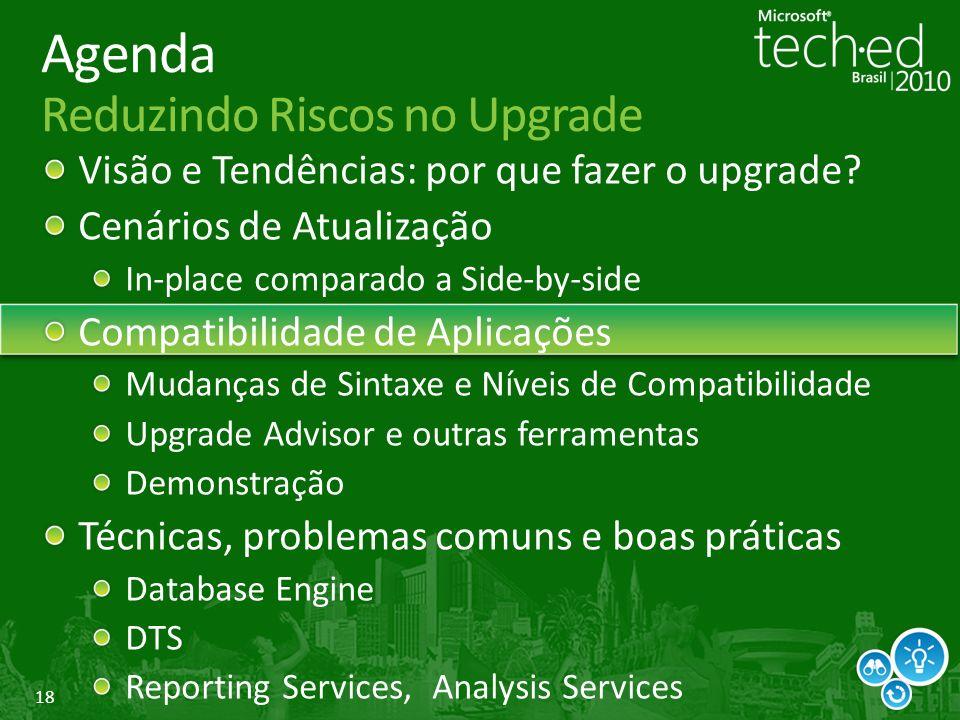 18 Agenda Reduzindo Riscos no Upgrade Visão e Tendências: por que fazer o upgrade.