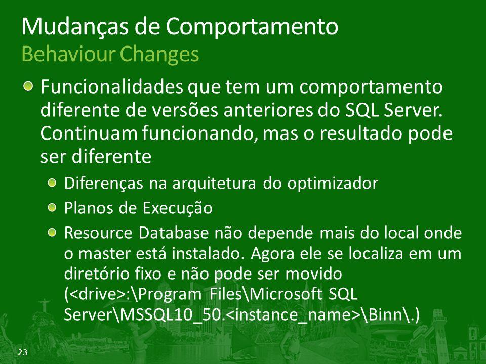 23 Mudanças de Comportamento Behaviour Changes Funcionalidades que tem um comportamento diferente de versões anteriores do SQL Server.