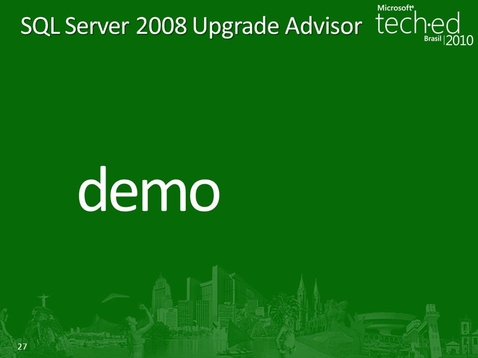 27 SQL Server 2008 Upgrade Advisor