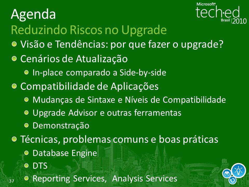 37 Agenda Reduzindo Riscos no Upgrade Visão e Tendências: por que fazer o upgrade.