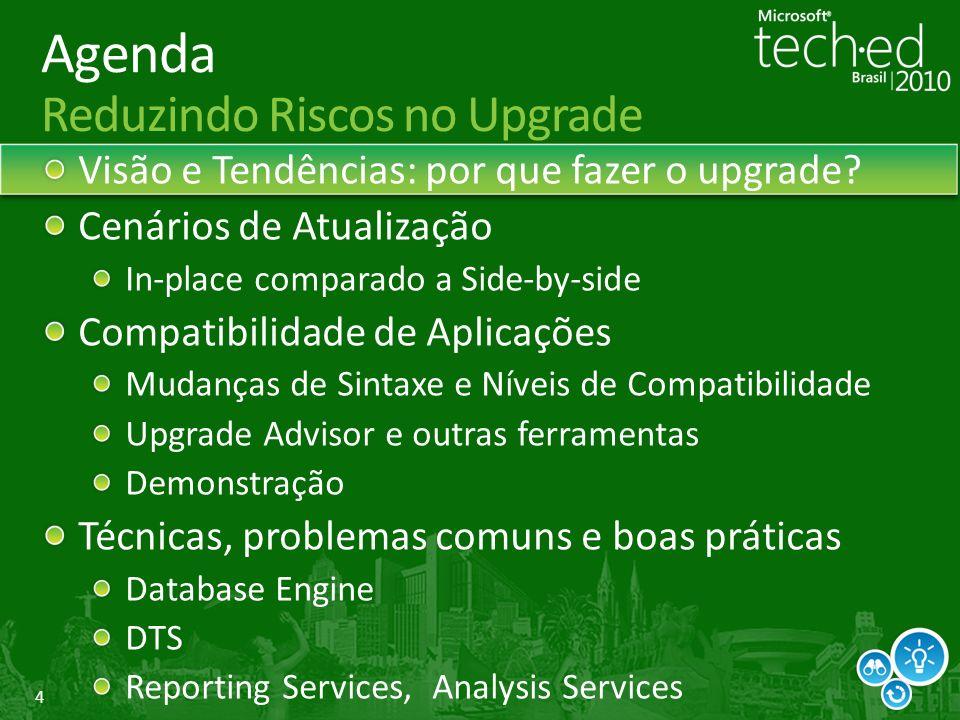 4 Agenda Reduzindo Riscos no Upgrade Visão e Tendências: por que fazer o upgrade.