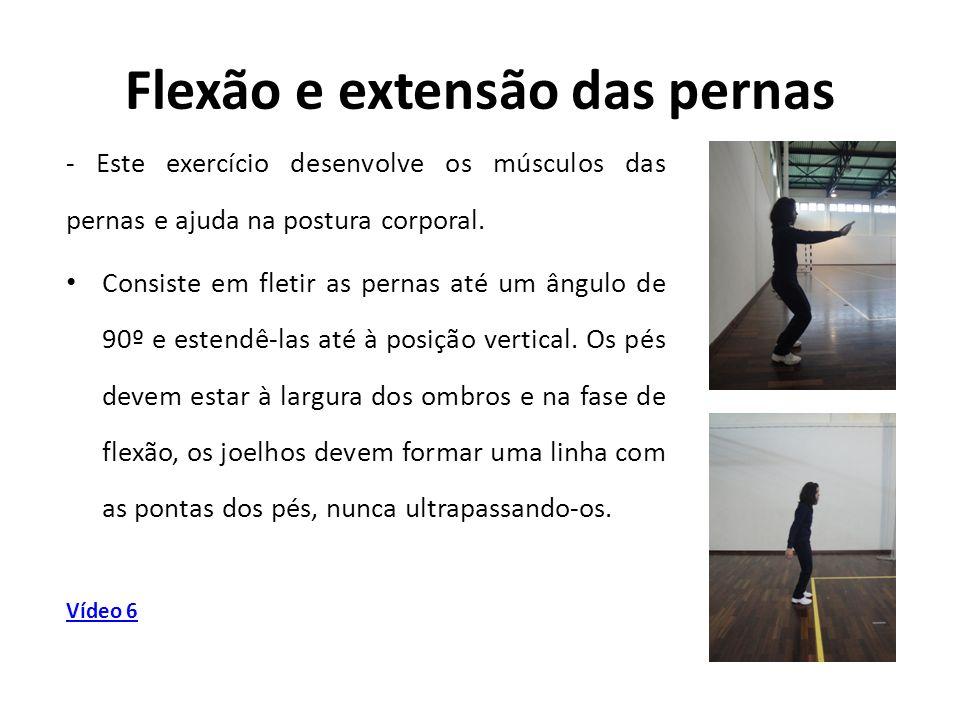 Flexão e extensão das pernas - Este exercício desenvolve os músculos das pernas e ajuda na postura corporal. Consiste em fletir as pernas até um ângul