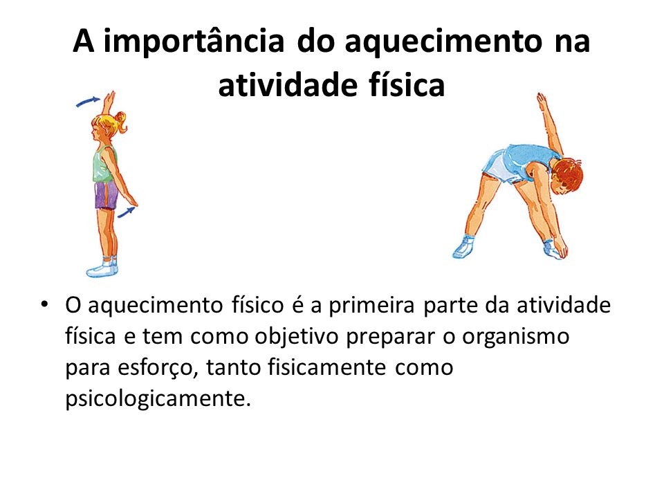 A importância do aquecimento na atividade física O aquecimento físico é a primeira parte da atividade física e tem como objetivo preparar o organismo
