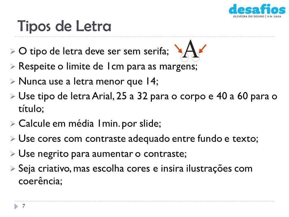 Tipos de Letra O tipo de letra deve ser sem serifa; Respeite o limite de 1cm para as margens; Nunca use a letra menor que 14; Use tipo de letra Arial,